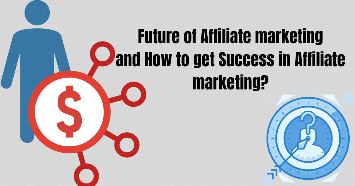 Future of Affiliate marketing and How to get Success in Affiliate marketing?