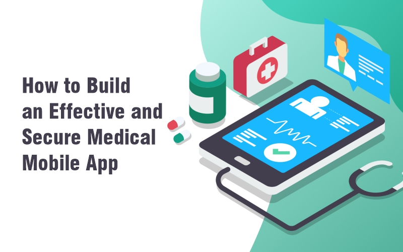 How to Build an Effective and Secure Medical Mobile App?