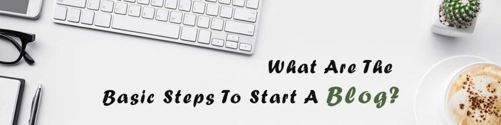 What Are The Basic Steps To Start A Blog