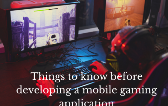 Things to know before developing a mobile gaming application